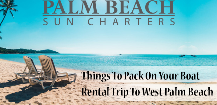 Things-To-Pack-On-Your-Boat-Rental-Trip-To-West-Palm-Beach