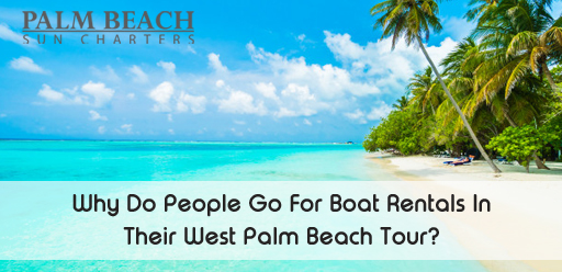Why-Do-People-Go-For-Boat-Rentals-In-Their-West-Palm-Beach-Tour?