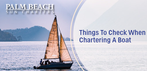 Things-To-Check-When-Chartering-A-Boat
