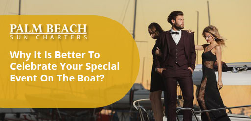 Why-It-Is-Better-To-Celebrate-Your-Special-Event-On-The-Boat?