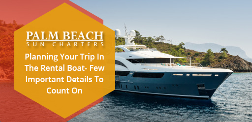 Planning-Your-Trip-In-The-Rental-Boat-Few-Important-Details-To-Count-On