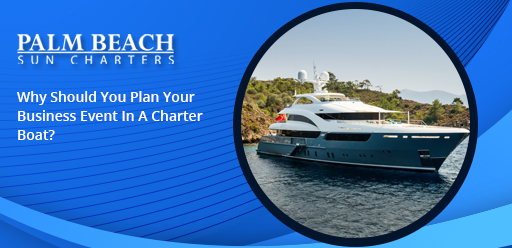 Why-Should-You-Plan-Your-Business-Event-In-A Charter-Boat?